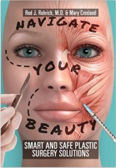 Navigate Your Beauty - Smart and Safe Plastic Surgery Solutions by Rod Rohrich MD and Mary Crosland