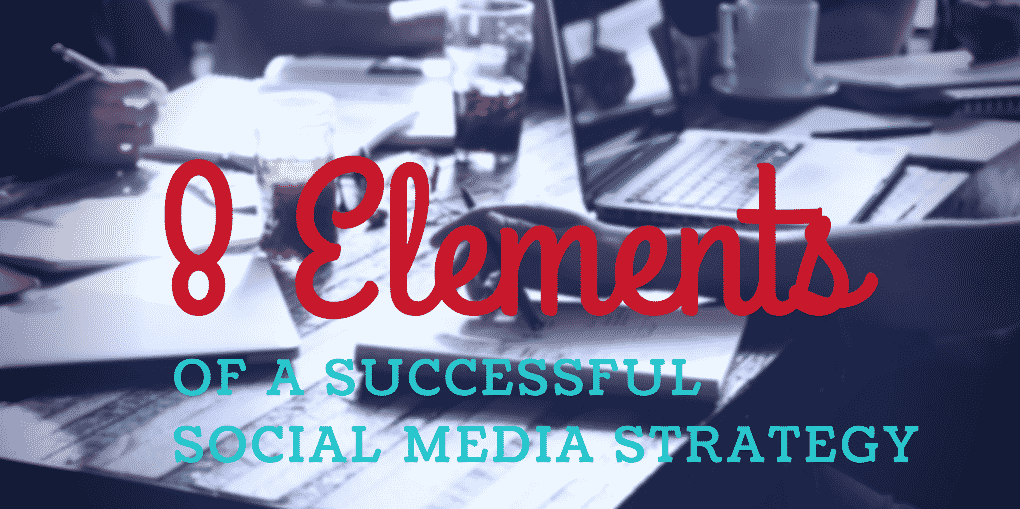 8 Element of a Successful Social Media Strategy