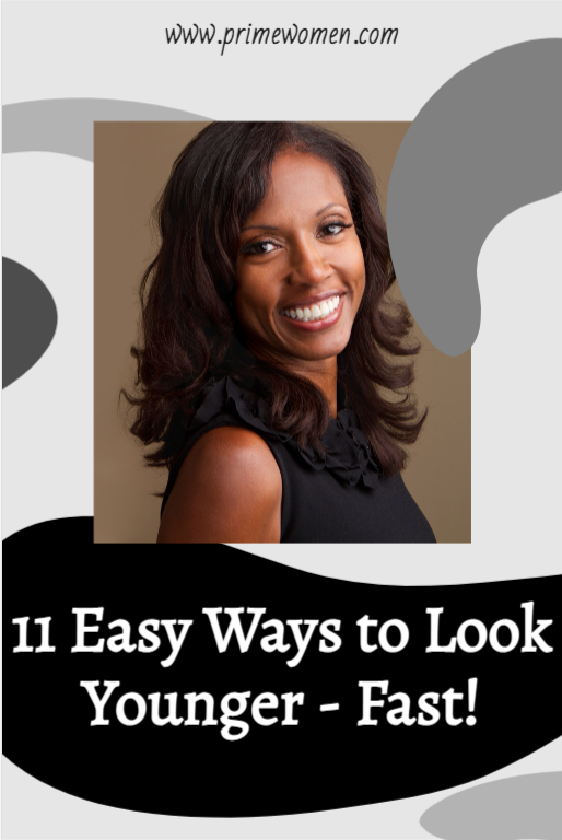 11 Easy Ways to Look Younger Fast!