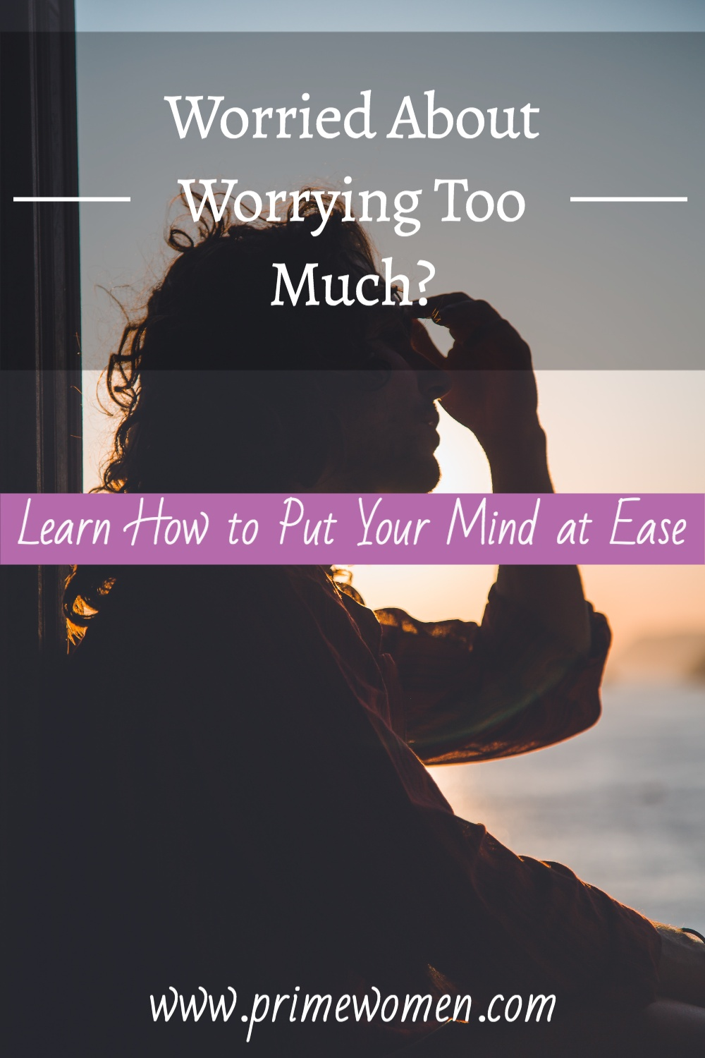 Worrying too much? Learn how to ease your mind.
