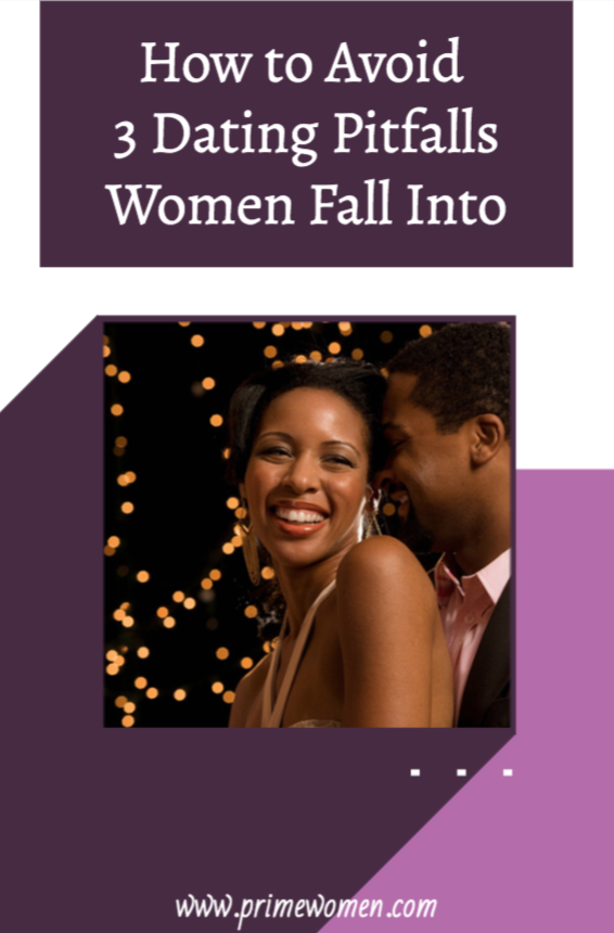 How to Avoid 3 Dating Pitfalls Women Fall Into