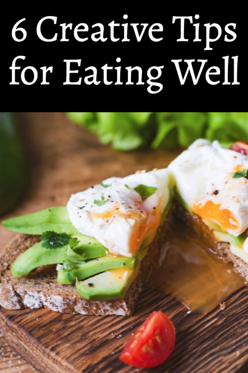 6 Creative Tips for Eating Well
