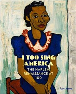 I Too Sing America: The Harlem Renaissance at 100 by Wil Haygood