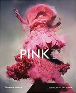 Pink: The History of a Punk, Pretty, Powerful Color by Valerie Steele,