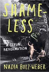 Shameless- A Sexual Reformation by Nadia Bolz-Weber