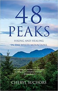 48 Peaks- Hiking and Healing in the White Mountains by Cheryl Suchors