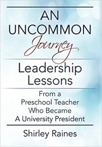 An Uncommon Journey- Leadership Lessons from a Preschool Teacher Who Became a University President by Shirley Raines