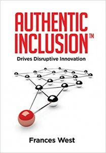 Authentic Inclusion Drives Disruptive Innovation by Frances West