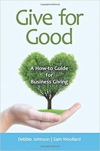 Give for Good- A How-To Guide for Business Giving by Debbie Johnson