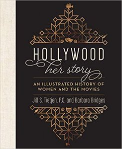 Hollywood- Her Story, An Illustrated History of Women and the Movies by Jill Tietjen and Barbara Bridges