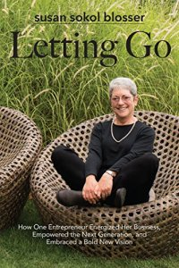 Letting Go- How One Entrepreneur Energized Her Business, Empowered the Next Generation by Susan Sokol Blosser