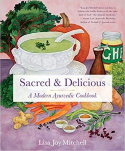 Sacred & Delicious- A Modern Ayurvedic Cookbook by Lisa Joy Mitchell