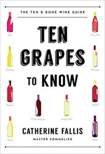 Ten Grapes to Know- The Ten and Done Wine Guide by Catherine Fallis