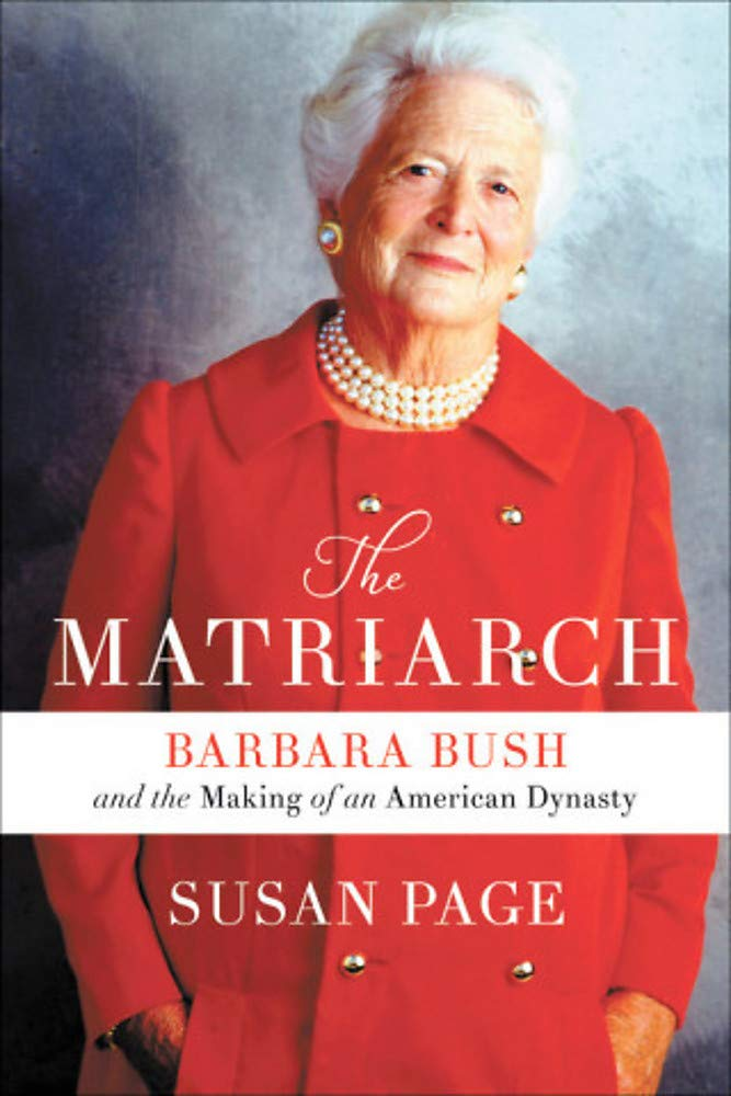 Matriarch Barbara Bush and the Making of an American Dynasty