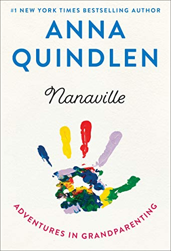 Nanaville Adventures in Grandparenting by Anna Quindlen