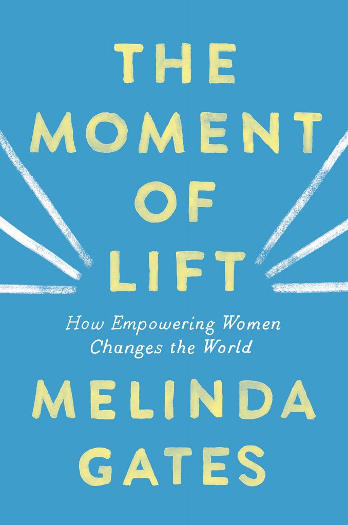 The Moment of Lift Empowering Women by Melinda Gates
