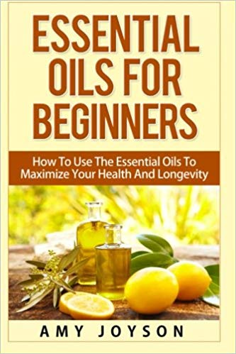 Essential Oils For Beginnners by Amy Joyson
