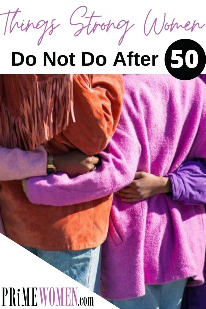 7 Things Strong Women do not do after 50