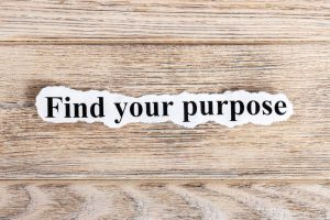 To incorporate your higher purpose into daily life, you first have to identify it.