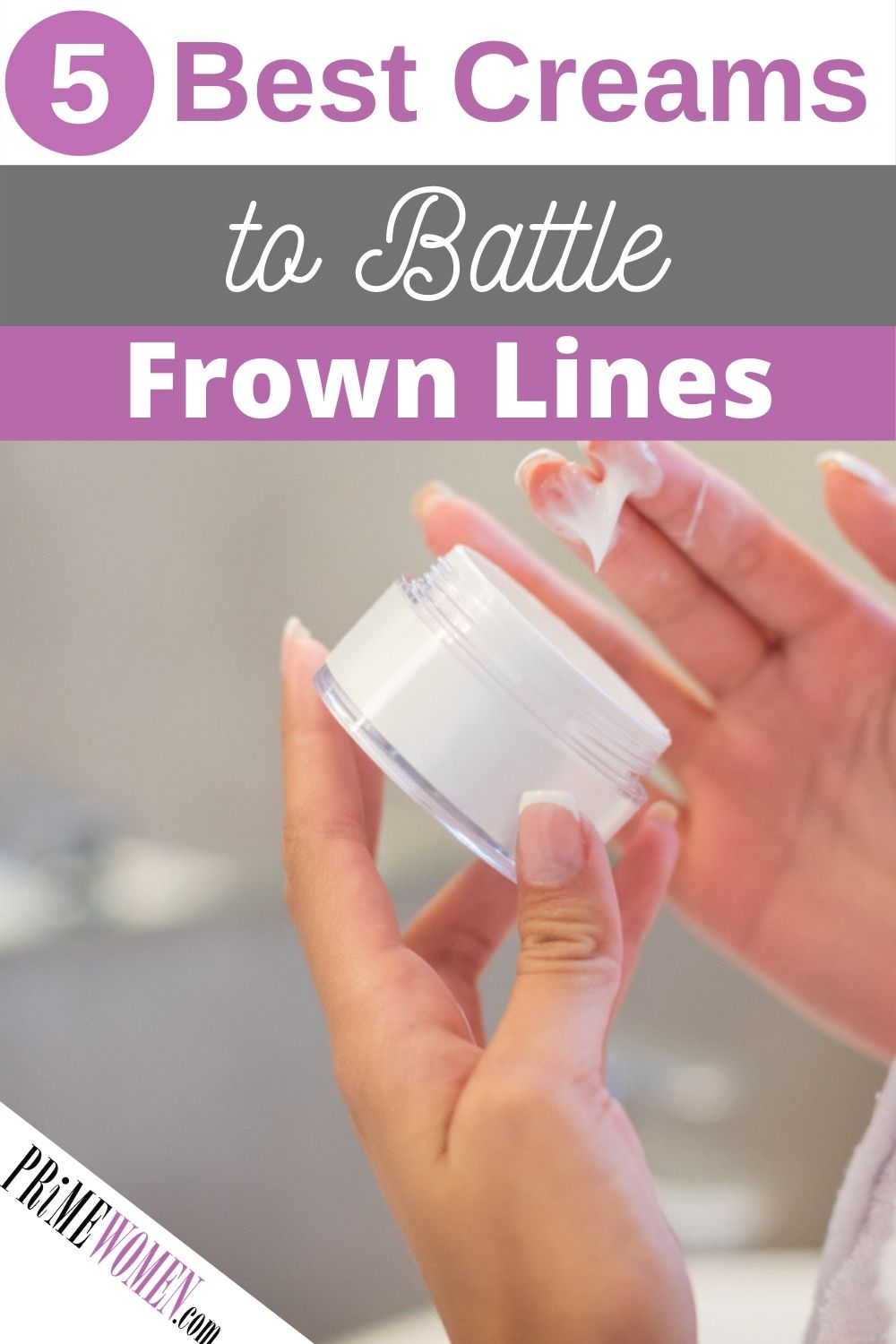 5 Best Creams to battle frown lines