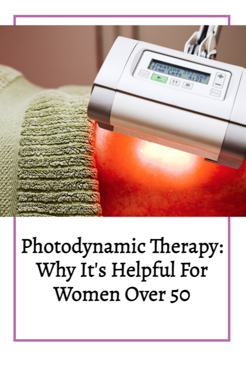 PHOTODYNAMIC THERAPY: WHAT IT IS AND WHY IT'S HELPFUL FOR WOMEN OVER 50