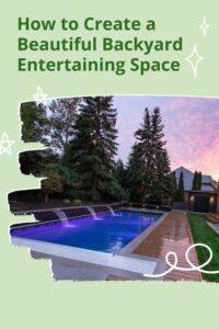 How to Create a Beautiful Backyard Entertaining Space