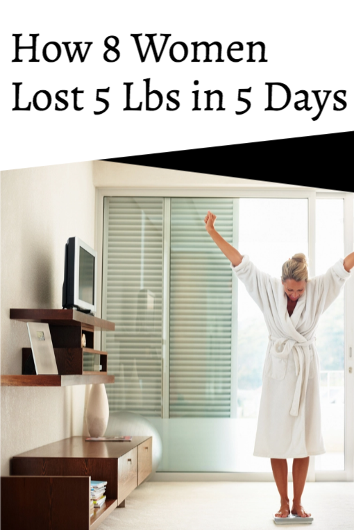 How 8 Women Lost 5 lbs in 5 Days