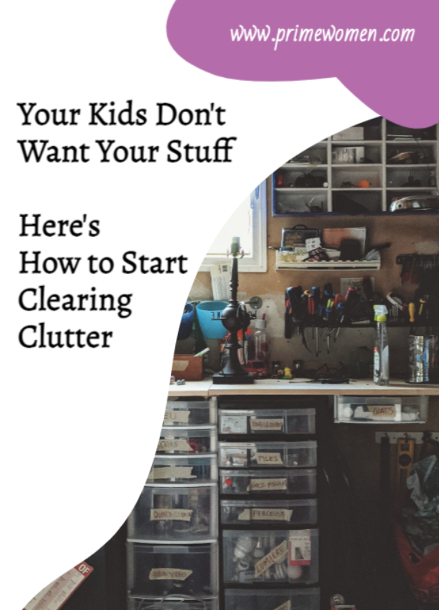 Your Kids Don't Want Your Stuff Here's How to Start Clearing Clutter