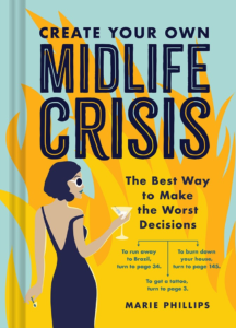 Create Your Own Midlife Crisis by Marie Phillips