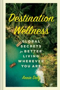 Destination Wellness by Annie Daly