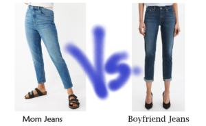 Mom Jeans vs Boyfriend Jeans bigger