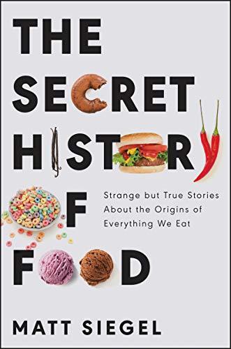 The Secret History of Food by Matt Siegel